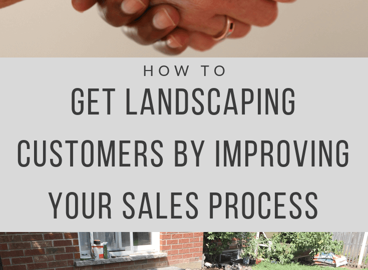 How to Get Landscaping Customers By Improving Your Sales Process