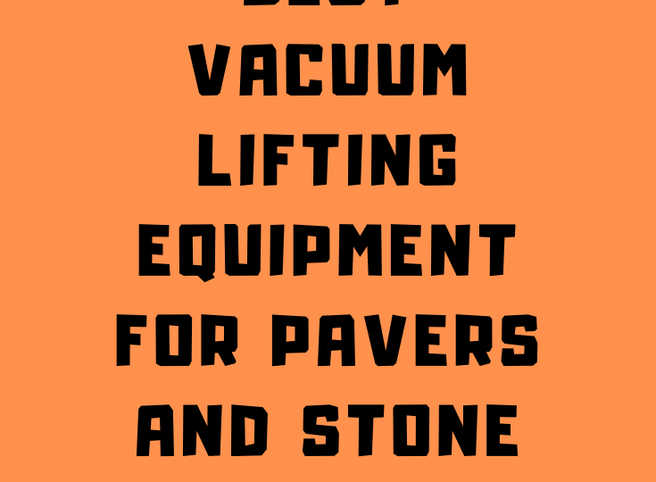 Best Vacuum Lifting Equipment for Pavers and Stone